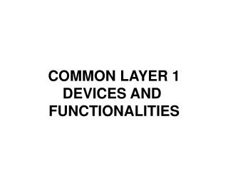 COMMON LAYER 1 DEVICES AND  FUNCTIONALITIES