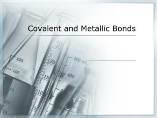 Covalent and Metallic Bonds