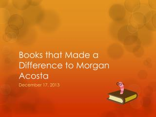 Books that Made a Difference to Morgan Acosta