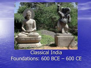 Classical India Foundations: 600 BCE � 600 CE