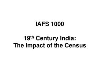 IAFS 1000 19 th  Century India: The Impact of the Census