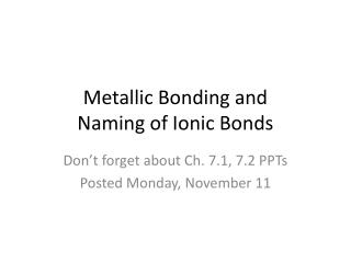 Metallic Bonding and  Naming of Ionic Bonds