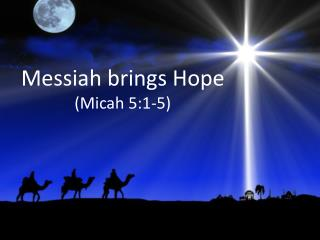 Messiah brings Hope ( Micah 5:1-5)