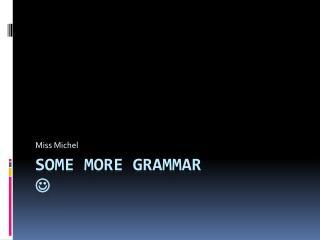 Some more grammar  