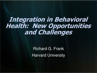 Integration in Behavioral Health:  New Opportunities and Challenges