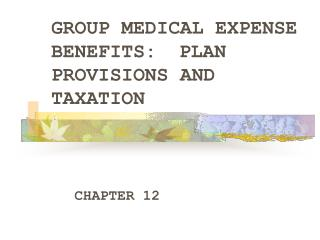 GROUP MEDICAL EXPENSE BENEFITS:	PLAN PROVISIONS AND TAXATION