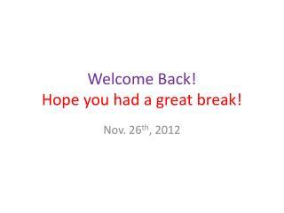 Welcome Back! Hope you had a great break!
