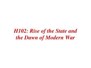 H102: Rise of the State and the Dawn of Modern War
