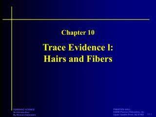 Trace Evidence l:  Hairs and Fibers