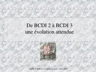 De BCDI 2 à BCDI 3  une évolution attendue