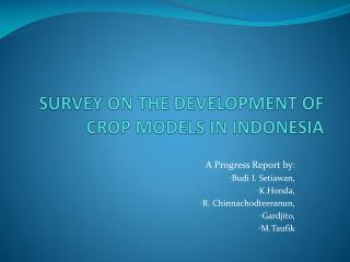 SURVEY ON THE DEVELOPMENT OF CROP MODELS IN INDONESIA