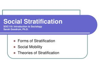 Social Stratification  SOC110: Introduction to Sociology Sarah Goodrum, Ph.D.