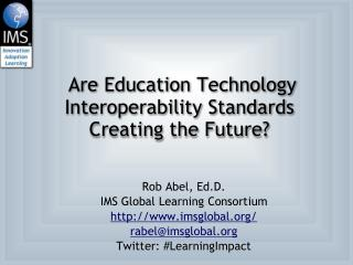 Are Education Technology Interoperability Standards Creating the Future?