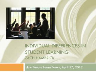 Individual Differences in Student Learning                  Zach  Hambrick