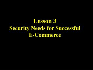 Lesson 3  Security Needs for Successful E-Commerce