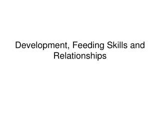 Development, Feeding Skills and Relationships