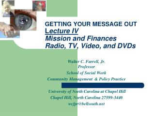GETTING YOUR MESSAGE OUT L ecture IV Mission and Finances Radio, TV, Video, and DVDs