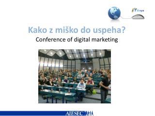 Kako z mi�ko do uspeha? Conference of digital  marketing