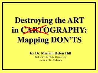 Destroying the ART in CARTOGRAPHY: Mapping DON'TS