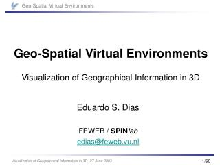Geo-Spatial Virtual Environments Visualization of Geographical Information in 3D