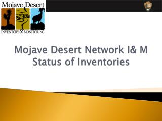 Mojave Desert Network  I & M Status of Inventories