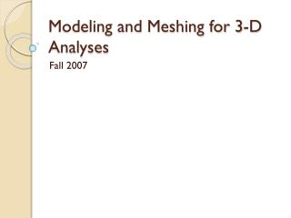Modeling and Meshing for 3-D Analyses