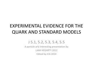EXPERIMENTAL EVIDENCE FOR THE QUARK AND STANDARD MODELS