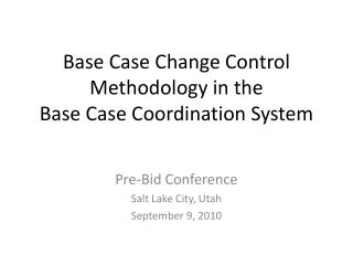 Base Case Change Control Methodology in the Base Case Coordination System