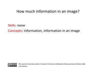 S kills : none C oncepts : information, information in an image