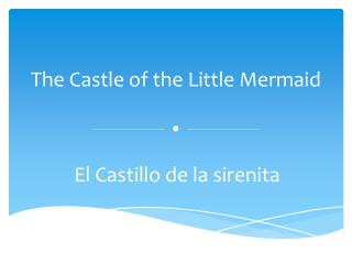The Castle of the Little Mermaid .