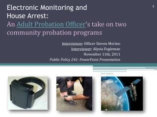 Interviewee : Officer Steven Merino Interviewer : Alysia Fogleman November 11th, 2011