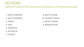 DO NOW: Label the names of the Continents and Oceans on the worksheet map: