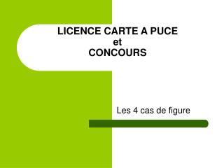 LICENCE CARTE A PUCE et CONCOURS
