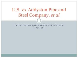 U.S. vs. Addyston Pipe and Steel Company,  et al