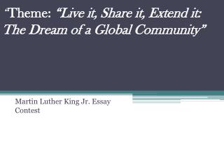 """ Theme:  ""Live it, Share it, Extend it: The Dream of a Global Community"""