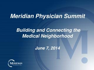 Meridian Physician Summit Building and Connecting the Medical Neighborhood  June 7, 2014