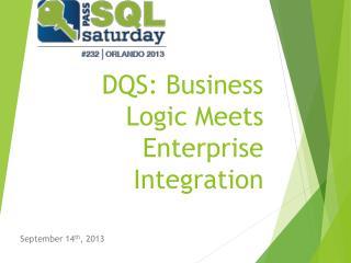 DQS: Business Logic Meets Enterprise Integration