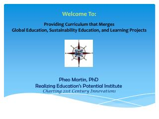 Pheo Martin, PhD  Realizing Education's Potential Institute Charting 21st Century Innovations