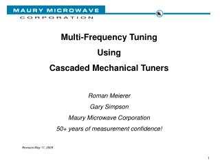 Multi-Frequency Tuning Using Cascaded Mechanical Tuners Roman Meierer Gary Simpson