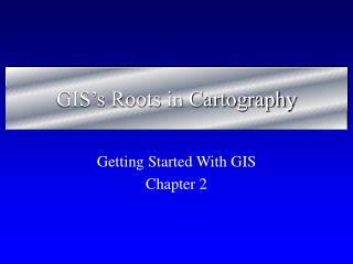 GIS's Roots in Cartography
