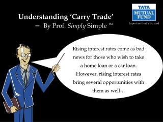 Understanding 'Carry Trade'  –   By Prof.  Simply  Simple  TM