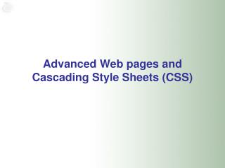 Advanced Web pages and Cascading Style Sheets (CSS)