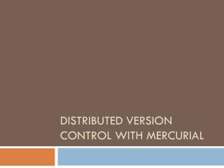 Distributed Version control with Mercurial