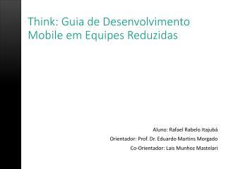 Think : Guia de Desenvolvimento Mobile em Equipes Reduzidas