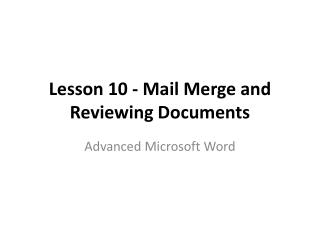 Lesson 10 -  Mail Merge and Reviewing  Documents