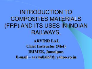 INTRODUCTION TO COMPOSITES MATERIALS (FRP) AND ITS USES IN INDIAN RAILWAYS.