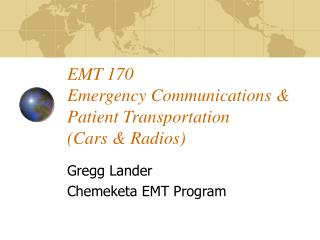 EMT 170 Emergency Communications & Patient Transportation (Cars & Radios)