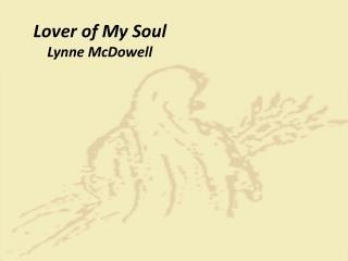 Lover of My Soul Lynne  McDowell