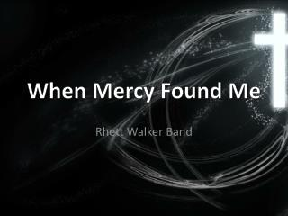When Mercy Found Me