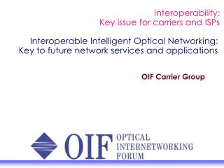 Interoperable Intelligent Optical Networking:  Key to future network services and applications